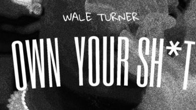 Photo of DOWNLOAD MP3:Wale Turner – Own Your Shxt
